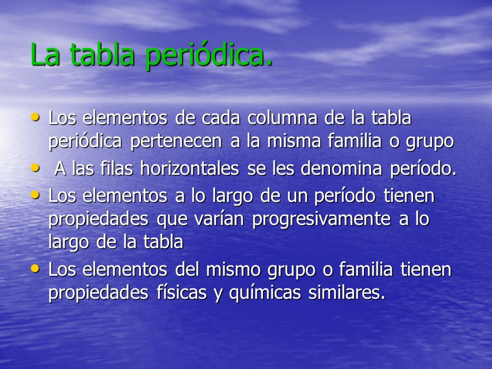 La tabla periódica. Los elementos de cada columna de la tabla periódica pertenecen a la misma familia o grupo.