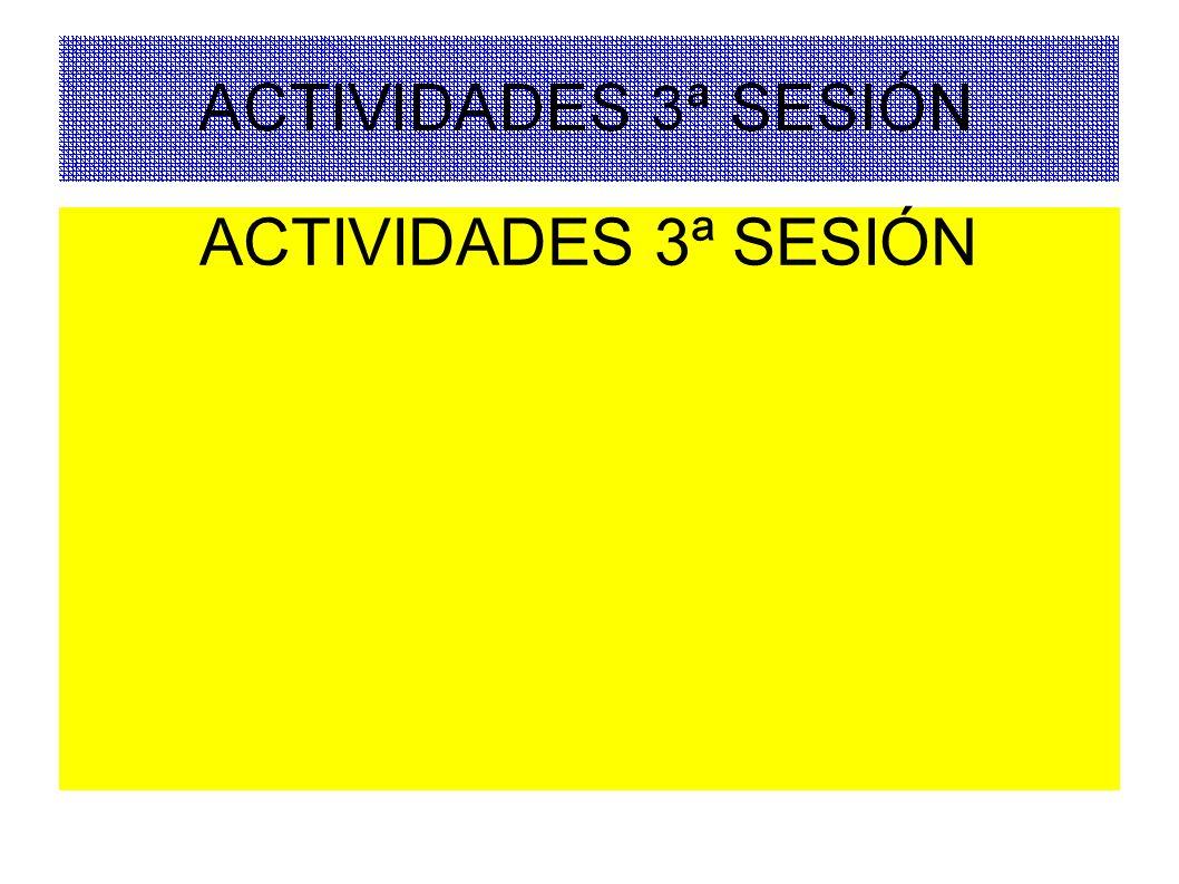 ACTIVIDADES 3ª SESIÓN