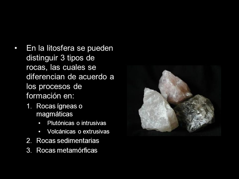 En la litosfera se pueden distinguir 3 tipos de rocas, las cuales se diferencian de acuerdo a los procesos de formación en: