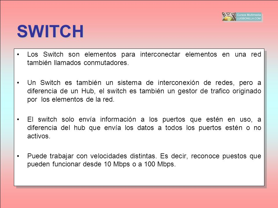SWITCH Los Switch son elementos para interconectar elementos en una red también llamados conmutadores.