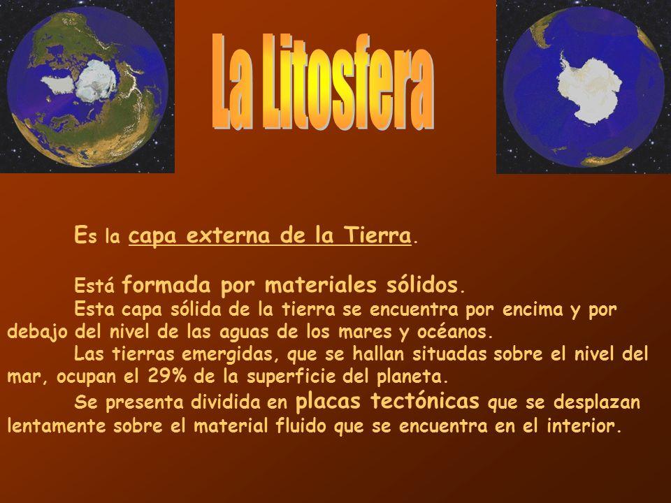 La Litosfera Es la capa externa de la Tierra.