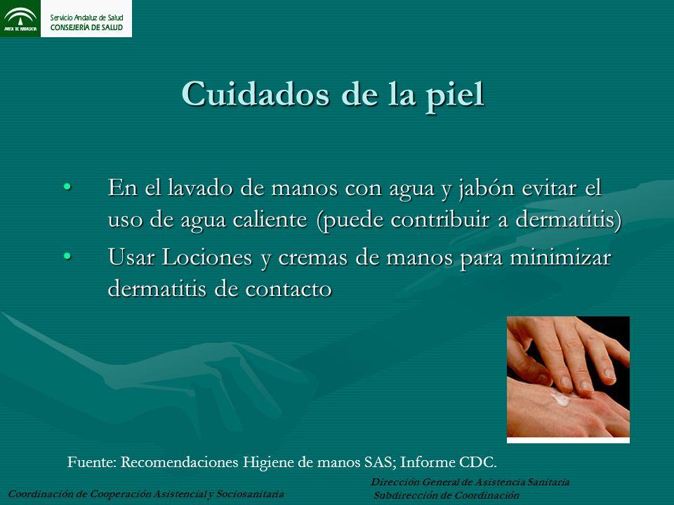 Cuidados de la pielEn el lavado de manos con agua y jabón evitar el uso de agua caliente (puede contribuir a dermatitis)