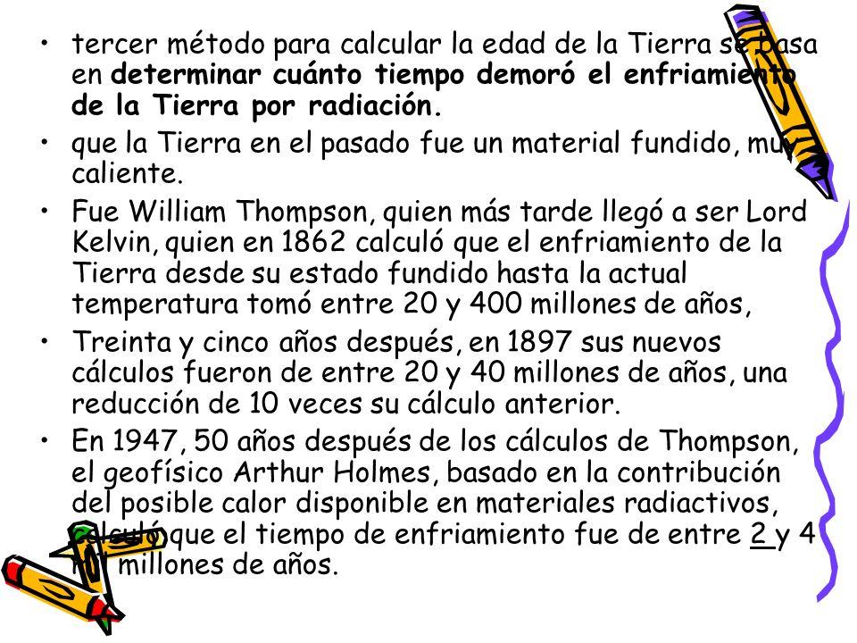 tercer método para calcular la edad de la Tierra se basa en determinar cuánto tiempo demoró el enfriamiento de la Tierra por radiación.