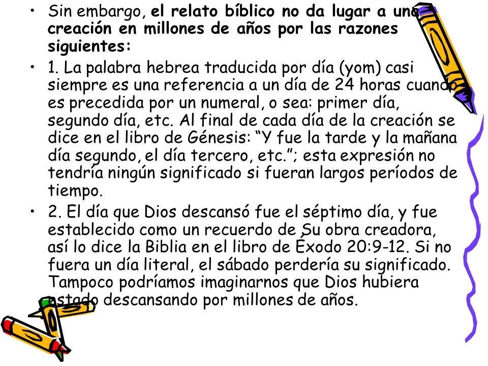 Sin embargo, el relato bíblico no da lugar a una creación en millones de años por las razones siguientes:
