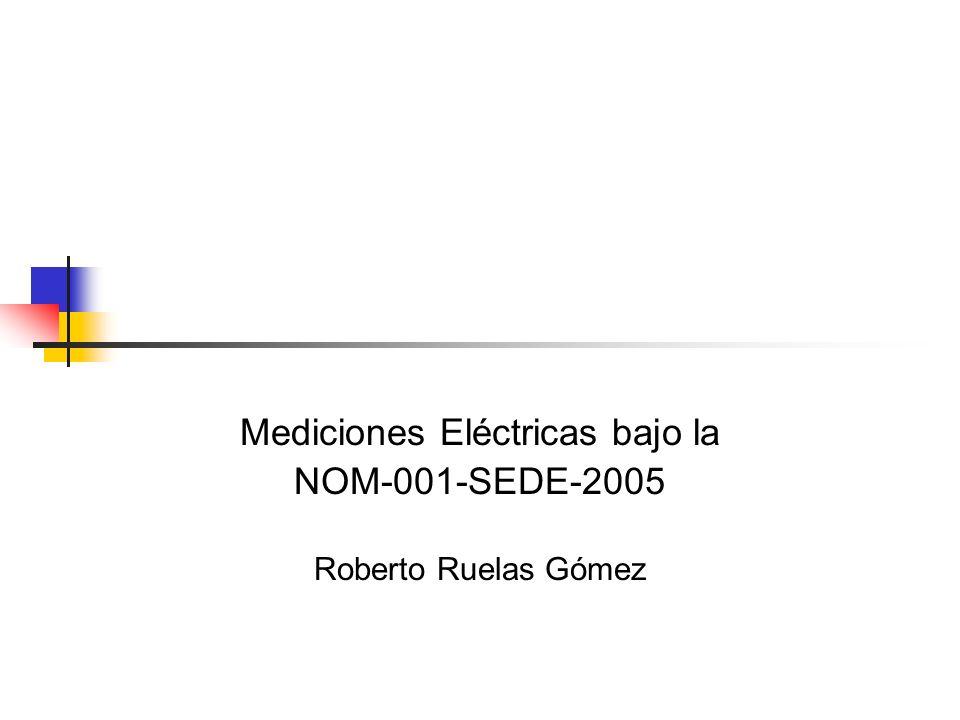 Mediciones Eléctricas bajo la NOM-001-SEDE-2005 Roberto Ruelas Gómez