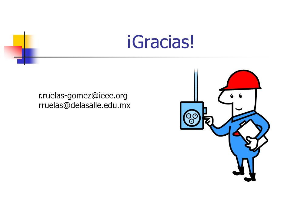 ¡Gracias! r.ruelas-gomez@ieee.org rruelas@delasalle.edu.mx