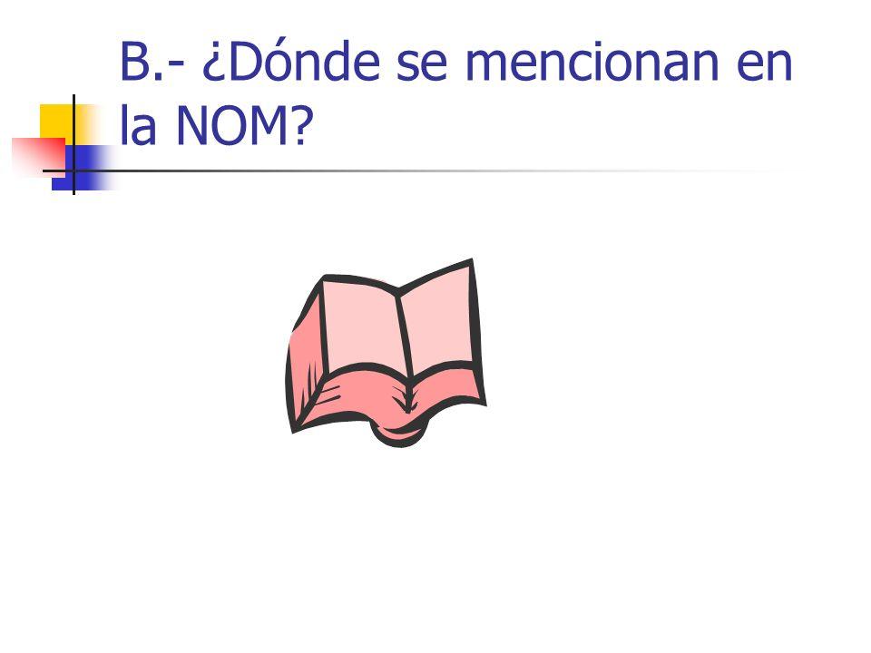 B.- ¿Dónde se mencionan en la NOM