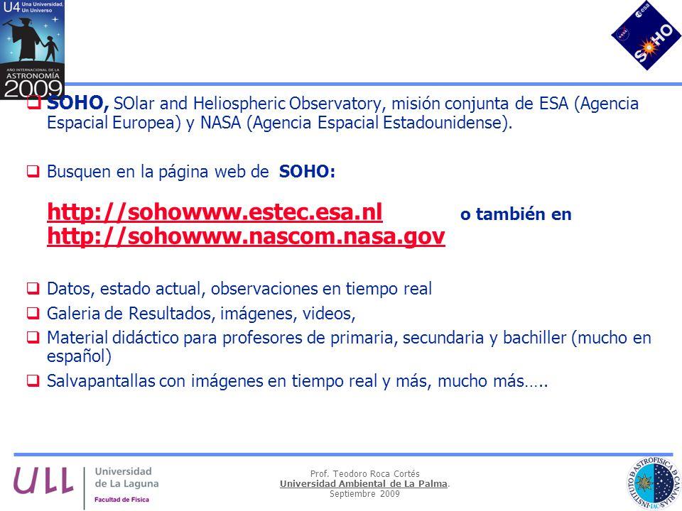 SOHO, SOlar and Heliospheric Observatory, misión conjunta de ESA (Agencia Espacial Europea) y NASA (Agencia Espacial Estadounidense).