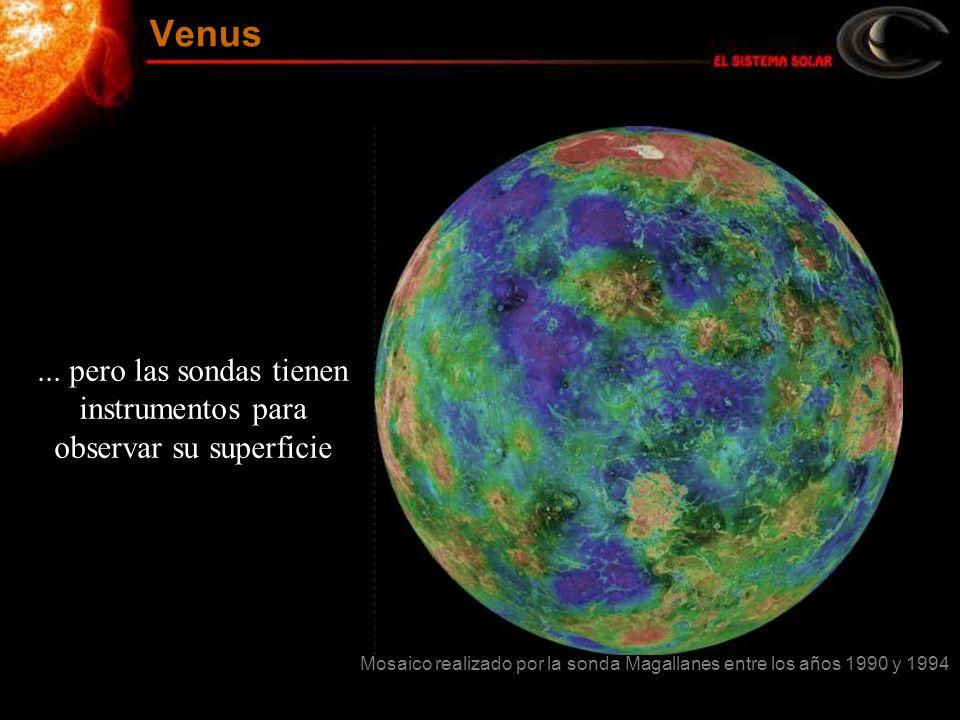 Venus ... pero las sondas tienen instrumentos para observar su superficie.