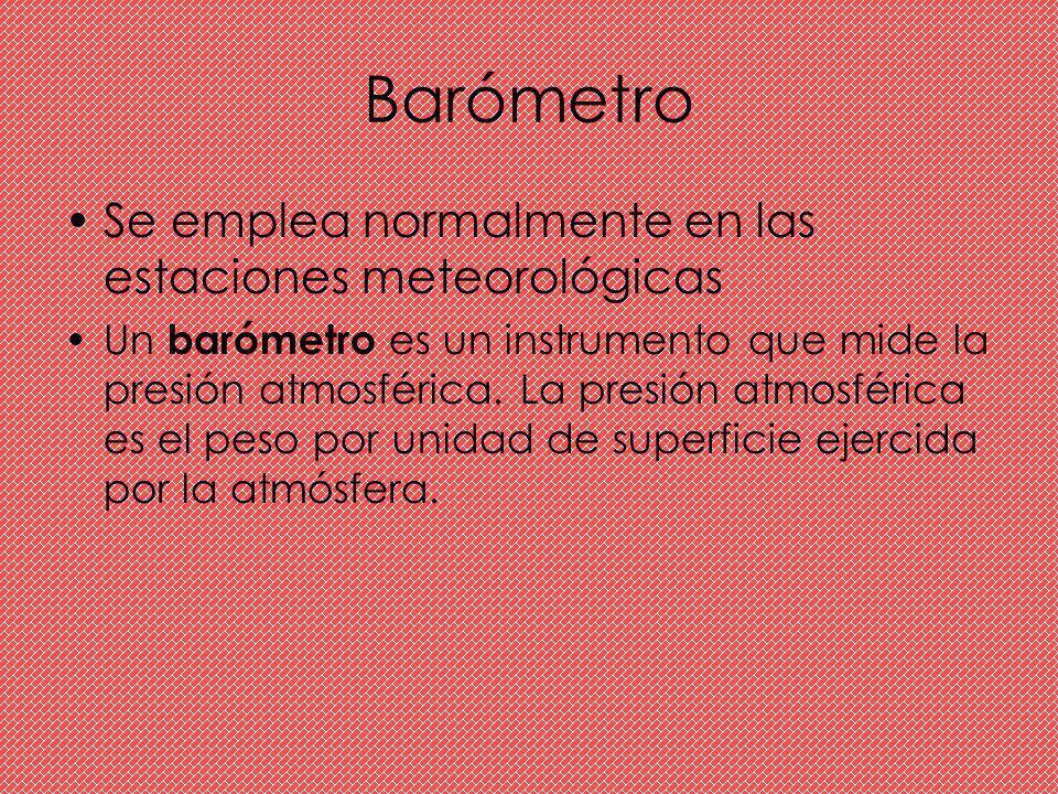 Barómetro Se emplea normalmente en las estaciones meteorológicas