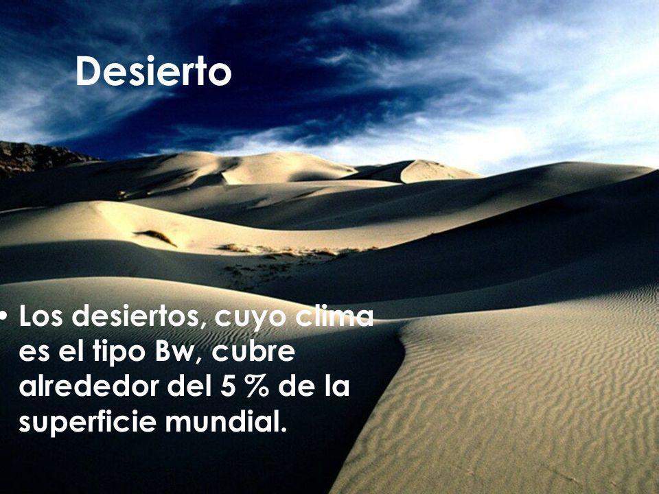 Desierto Los desiertos, cuyo clima es el tipo Bw, cubre alrededor del 5 % de la superficie mundial.