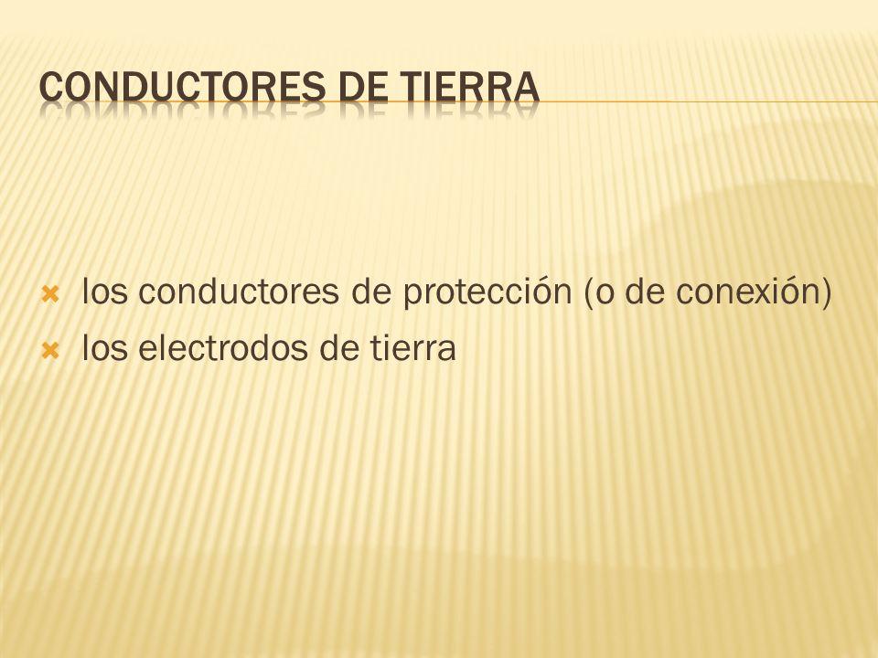 CONDUCTORES DE TIERRA los conductores de protección (o de conexión)