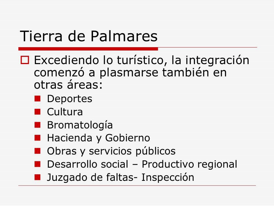 Tierra de Palmares Excediendo lo turístico, la integración comenzó a plasmarse también en otras áreas: