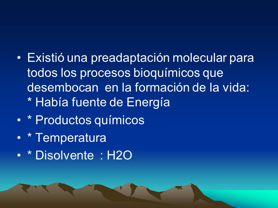 Existió una preadaptación molecular para todos los procesos bioquímicos que desembocan en la formación de la vida: * Había fuente de Energía