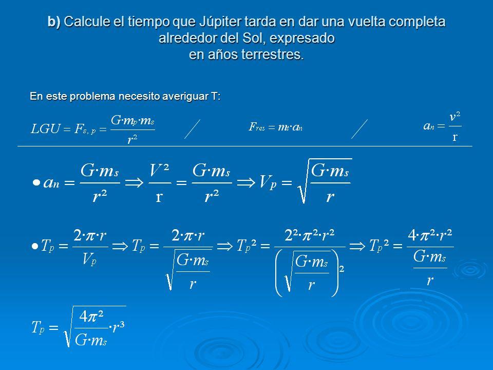 b) Calcule el tiempo que Júpiter tarda en dar una vuelta completa alrededor del Sol, expresado en años terrestres.