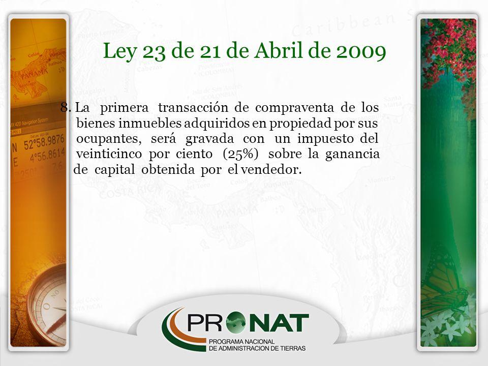 Ley 23 de 21 de Abril de 2009 8. La primera transacción de compraventa de los. bienes inmuebles adquiridos en propiedad por sus.