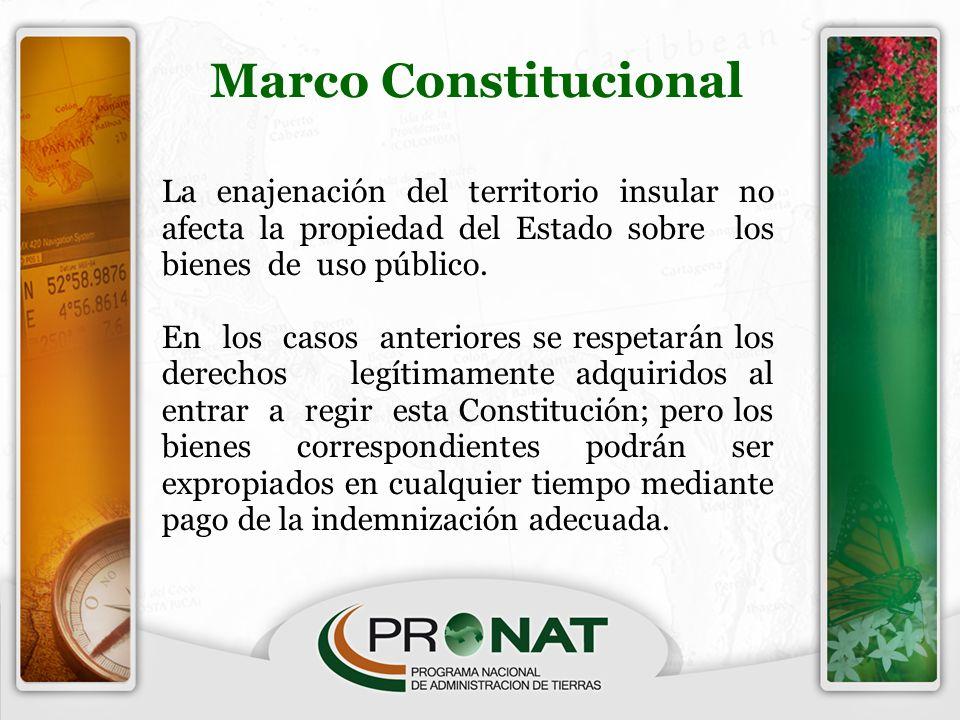 Marco Constitucional La enajenación del territorio insular no afecta la propiedad del Estado sobre los bienes de uso público.