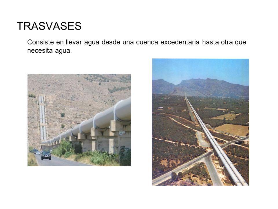 TRASVASES Consiste en llevar agua desde una cuenca excedentaria hasta otra que necesita agua.