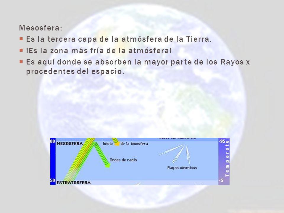 Mesosfera: Es la tercera capa de la atmósfera de la Tierra. !Es la zona más fría de la atmósfera!
