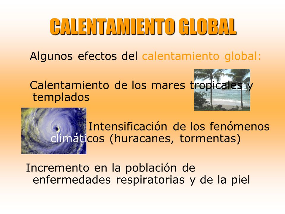 CALENTAMIENTO GLOBAL Algunos efectos del calentamiento global: