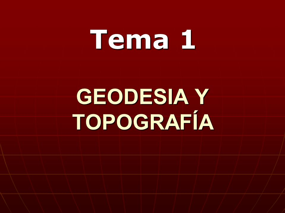 Tema 1 GEODESIA Y TOPOGRAFÍA