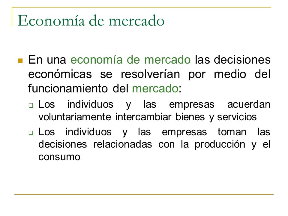 Economía de mercado En una economía de mercado las decisiones económicas se resolverían por medio del funcionamiento del mercado: