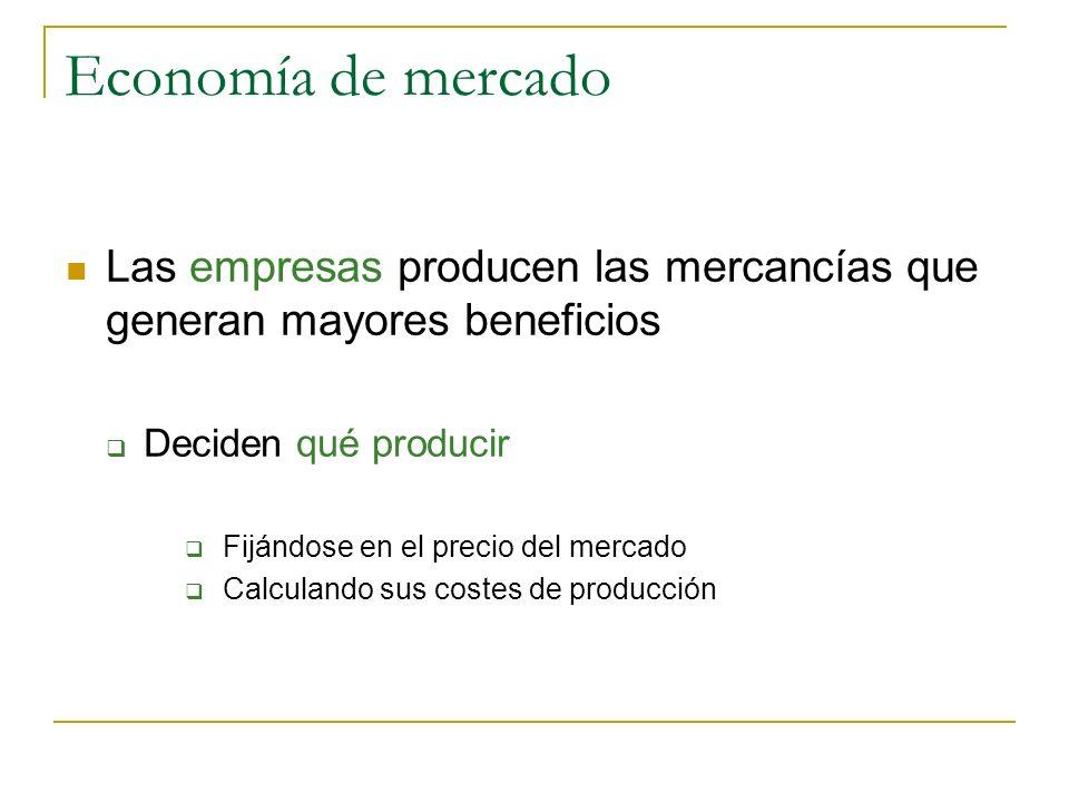 Economía de mercado Las empresas producen las mercancías que generan mayores beneficios. Deciden qué producir.
