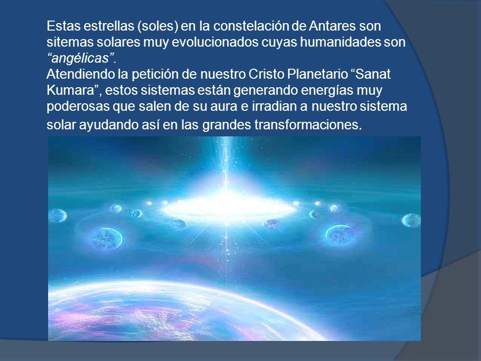 Estas estrellas (soles) en la constelación de Antares son sitemas solares muy evolucionados cuyas humanidades son angélicas .