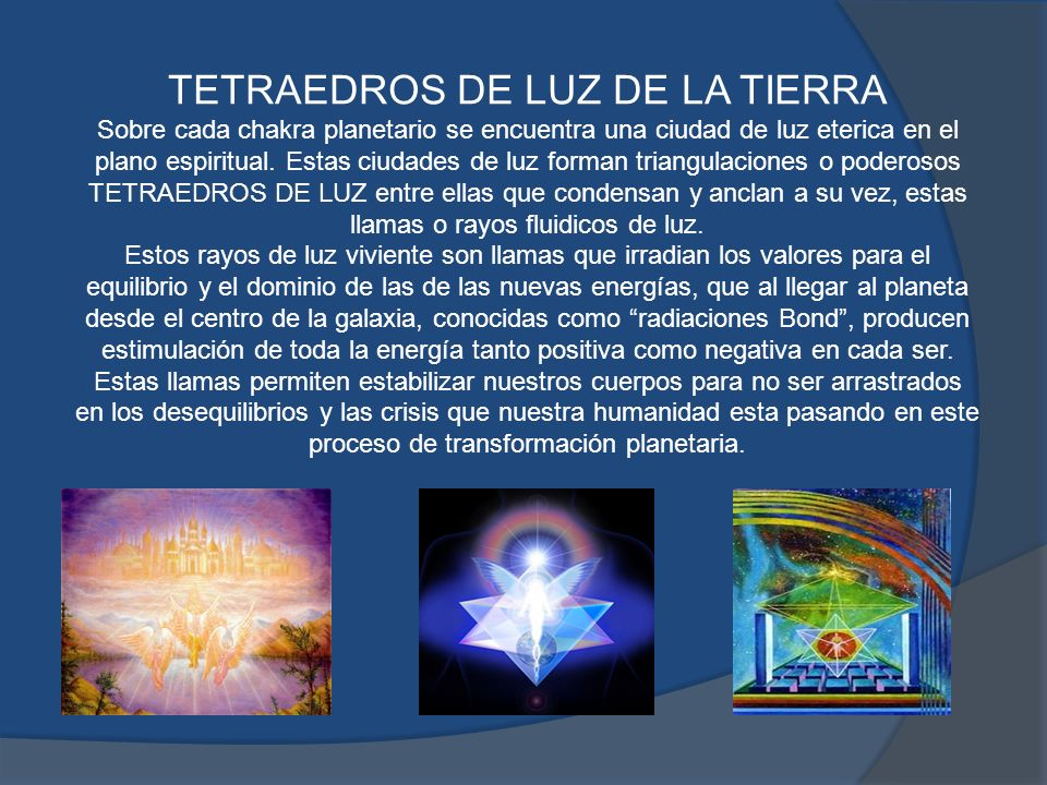 TETRAEDROS DE LUZ DE LA TIERRA Sobre cada chakra planetario se encuentra una ciudad de luz eterica en el plano espiritual.