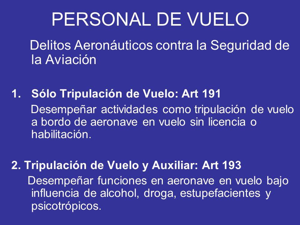 PERSONAL DE VUELO Delitos Aeronáuticos contra la Seguridad de la Aviación. Sólo Tripulación de Vuelo: Art 191.