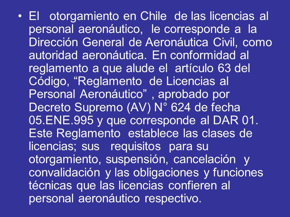 El otorgamiento en Chile de las licencias al personal aeronáutico, le corresponde a la Dirección General de Aeronáutica Civil, como autoridad aeronáutica.