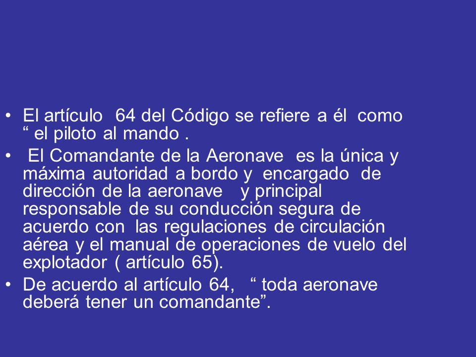 El artículo 64 del Código se refiere a él como el piloto al mando .