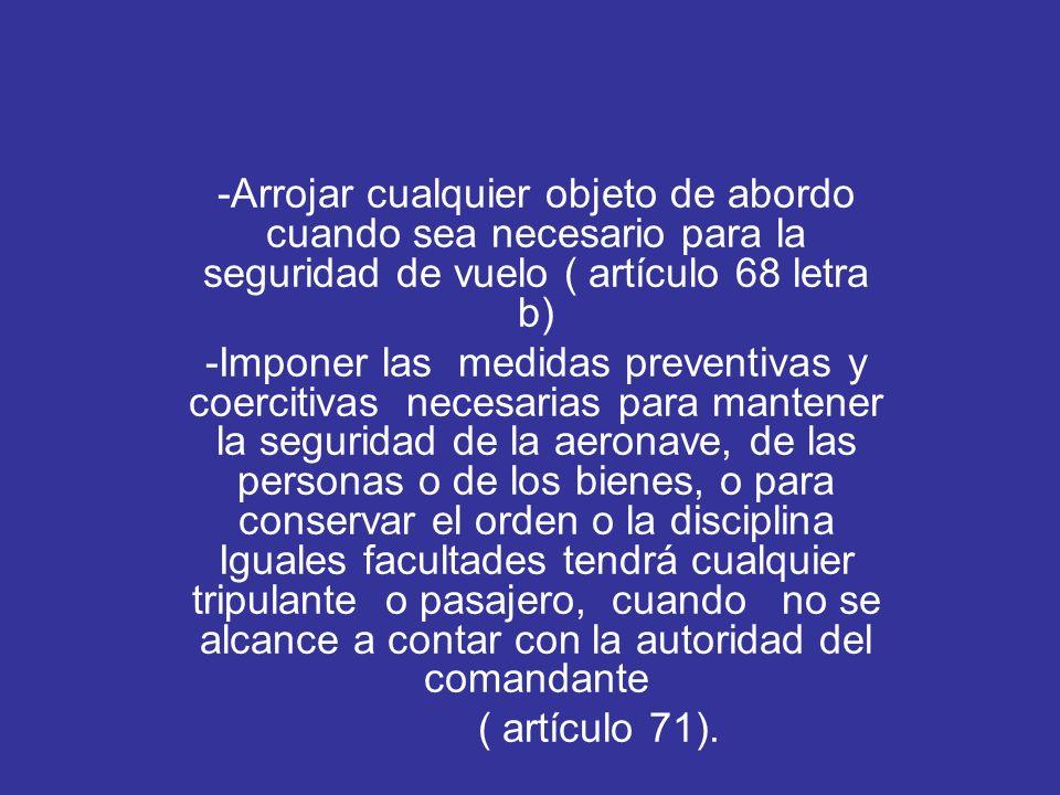 -Arrojar cualquier objeto de abordo cuando sea necesario para la seguridad de vuelo ( artículo 68 letra b)