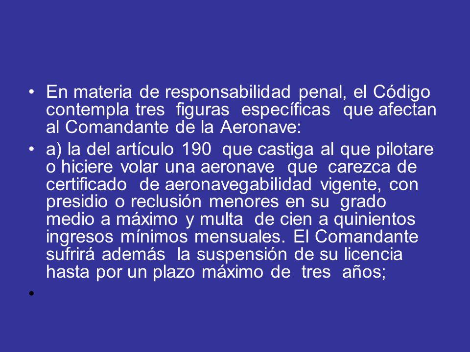 En materia de responsabilidad penal, el Código contempla tres figuras específicas que afectan al Comandante de la Aeronave: