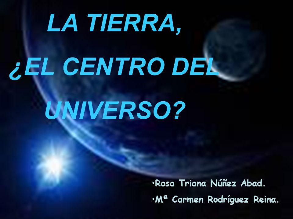 LA TIERRA, ¿EL CENTRO DEL UNIVERSO