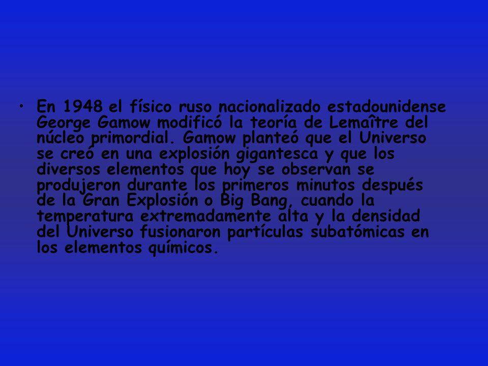 En 1948 el físico ruso nacionalizado estadounidense George Gamow modificó la teoría de Lemaître del núcleo primordial.