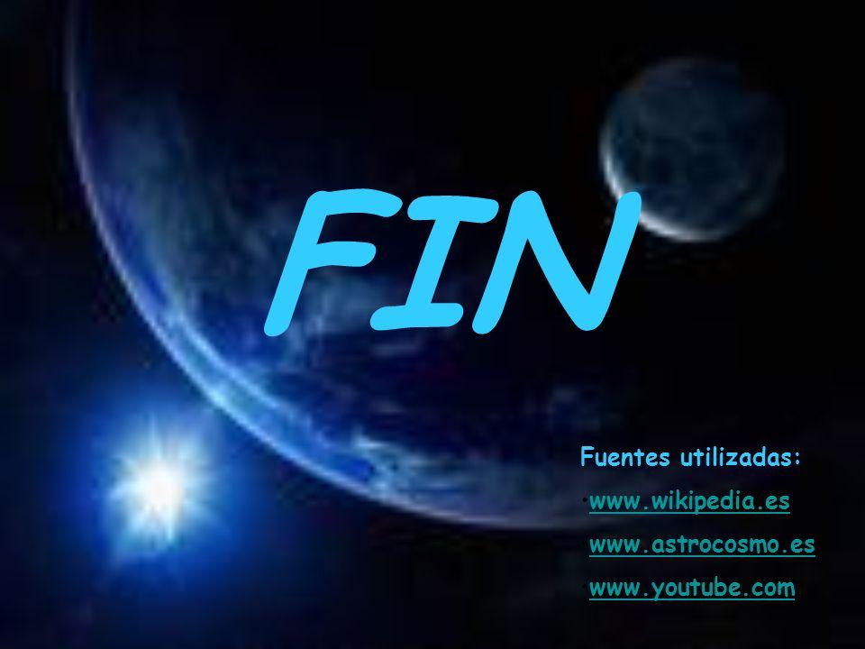 FIN Fuentes utilizadas: www.wikipedia.es www.astrocosmo.es