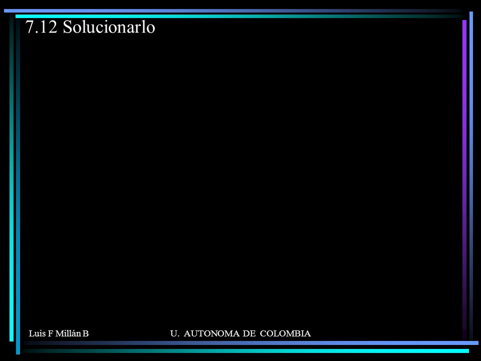 7.12 Solucionarlo Luis F Millán B U. AUTONOMA DE COLOMBIA