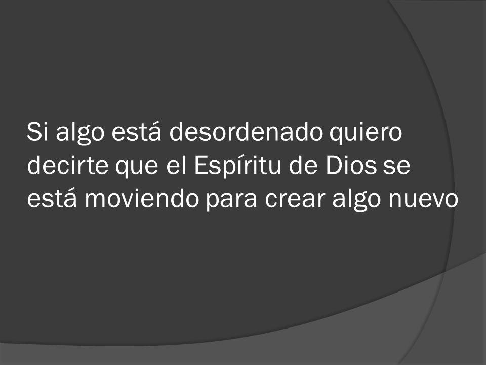 Si algo está desordenado quiero decirte que el Espíritu de Dios se está moviendo para crear algo nuevo