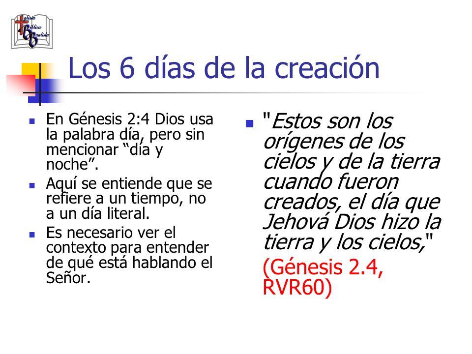 Los 6 días de la creación En Génesis 2:4 Dios usa la palabra día, pero sin mencionar día y noche .