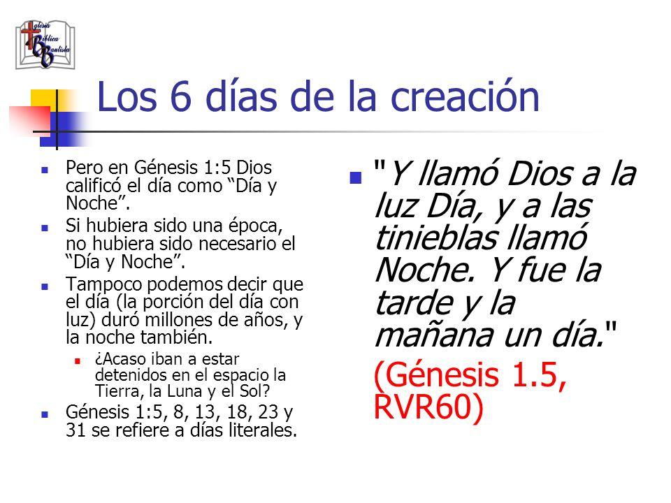 Los 6 días de la creación Pero en Génesis 1:5 Dios calificó el día como Día y Noche .