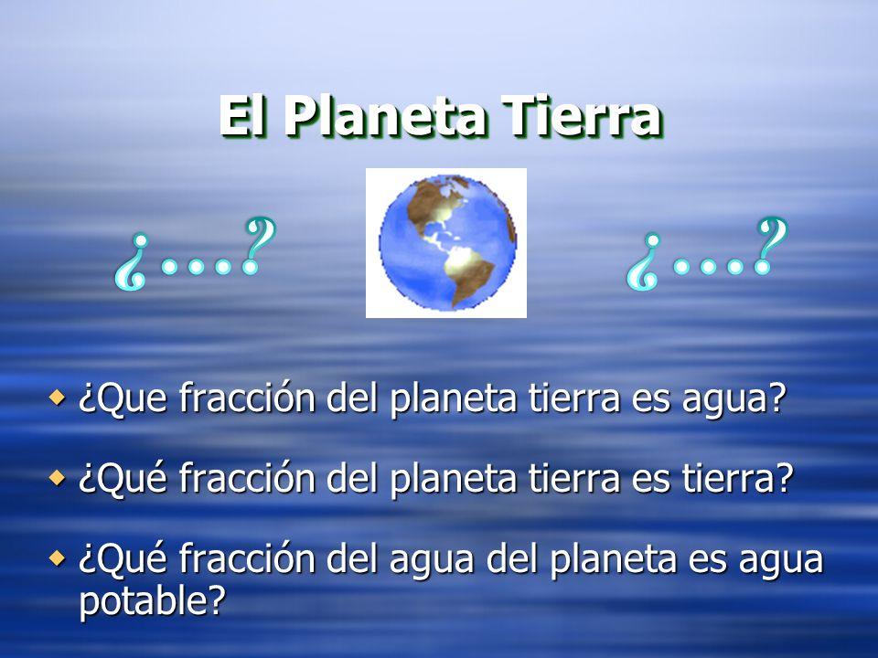 ¿… ¿… El Planeta Tierra ¿Que fracción del planeta tierra es agua