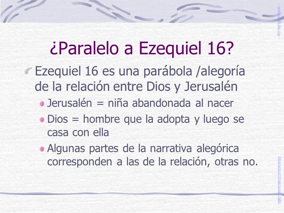 ¿Paralelo a Ezequiel 16 - newmanlib.ibri.org - Ezequiel 16 es una parábola /alegoría de la relación entre Dios y Jerusalén.
