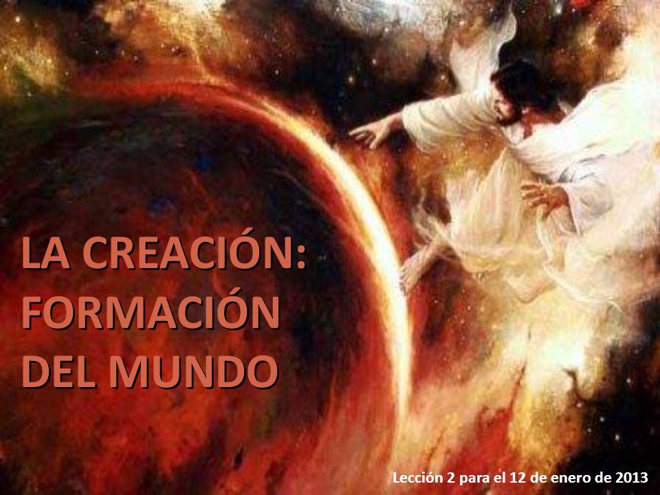 LA CREACIÓN: FORMACIÓN DEL MUNDO