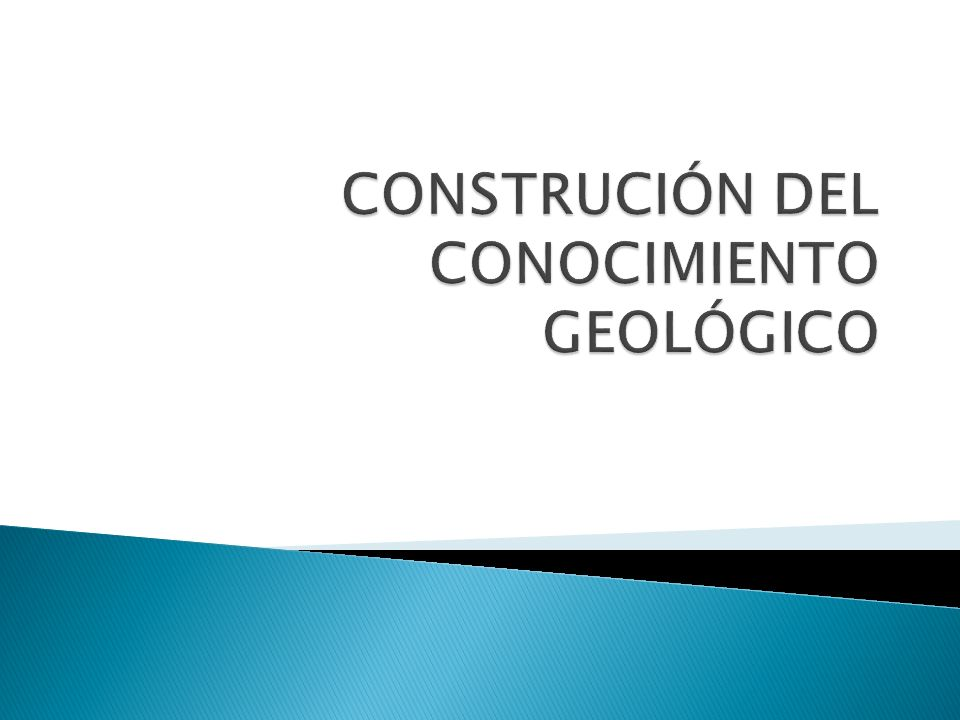 CONSTRUCIÓN DEL CONOCIMIENTO GEOLÓGICO