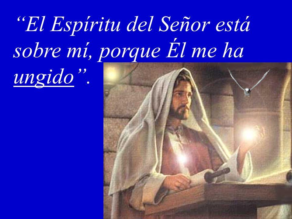 El Espíritu del Señor está sobre mí, porque Él me ha ungido .