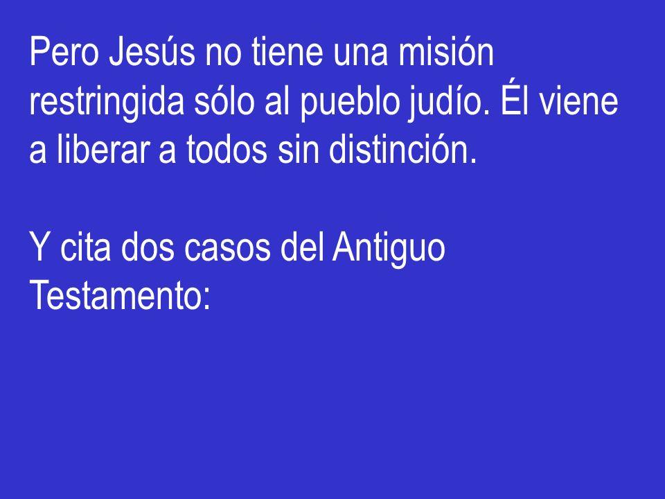 Pero Jesús no tiene una misión restringida sólo al pueblo judío
