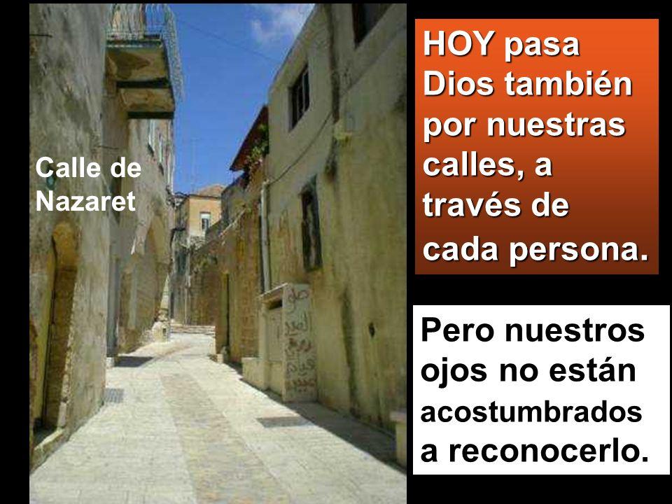 HOY pasa Dios también por nuestras calles, a través de cada persona.