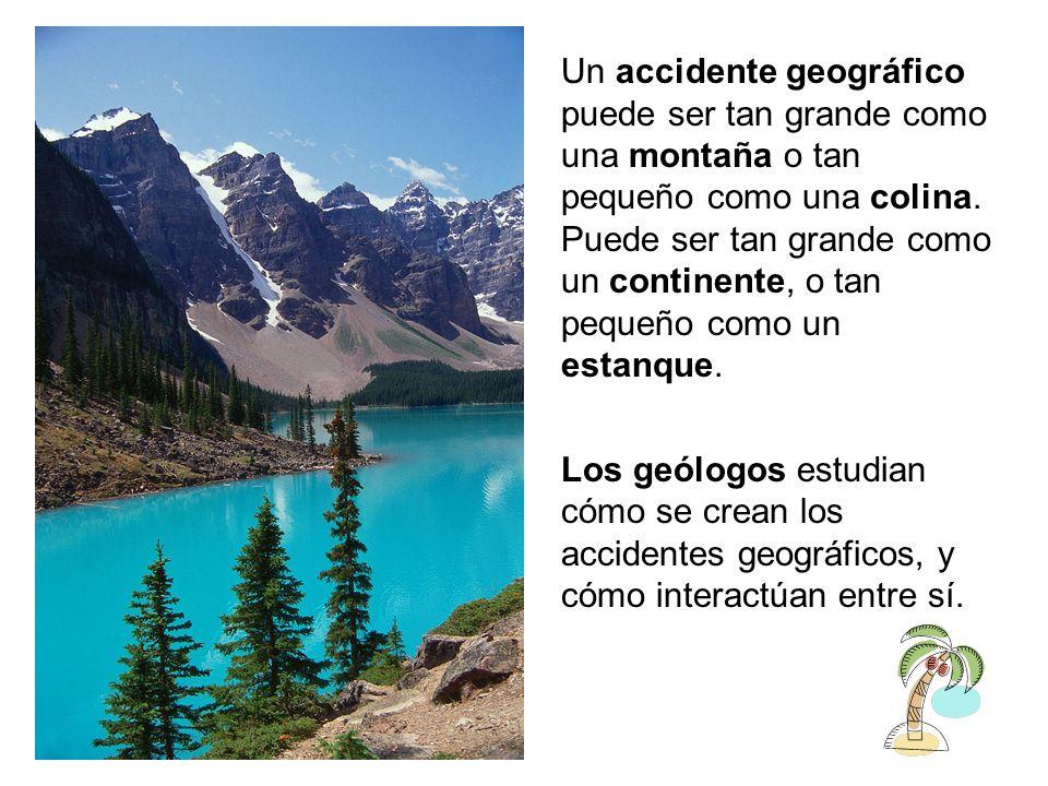 Un accidente geográfico puede ser tan grande como una montaña o tan pequeño como una colina. Puede ser tan grande como un continente, o tan pequeño como un estanque.