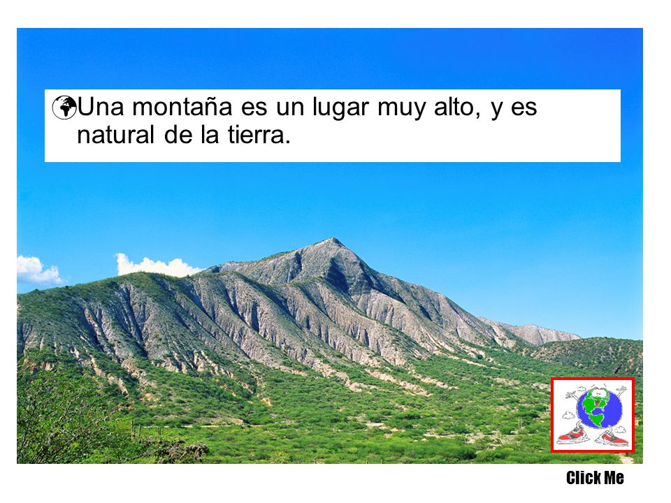 Una montaña es un lugar muy alto, y es natural de la tierra.